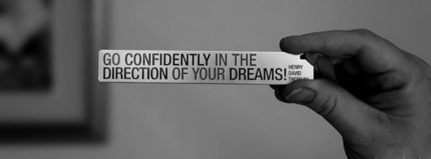 Go confidently in the direction of your dreams!