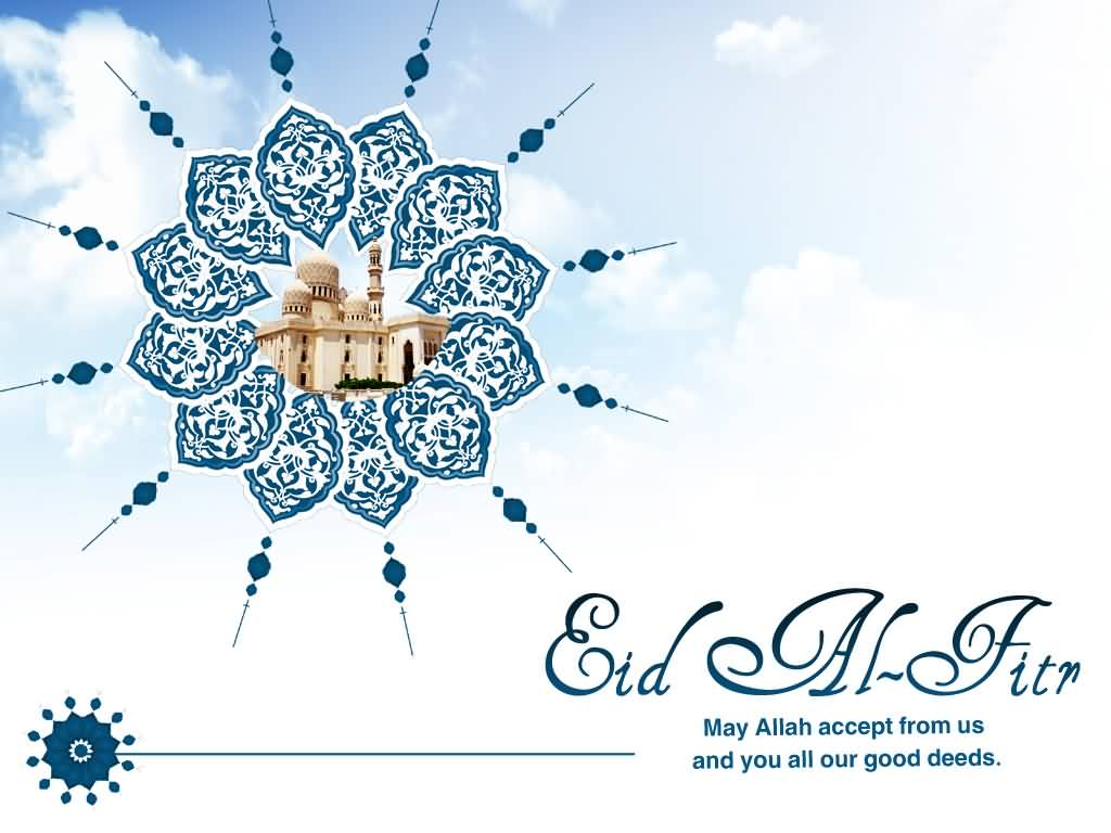 Amazing Exclusive Eid Al-Fitr Greeting - Eid-Al-Fitr-Wishes-May-Allah-Accept-From-Us-And-You-All-Our-Good-Deeds  Pic_648331 .jpg