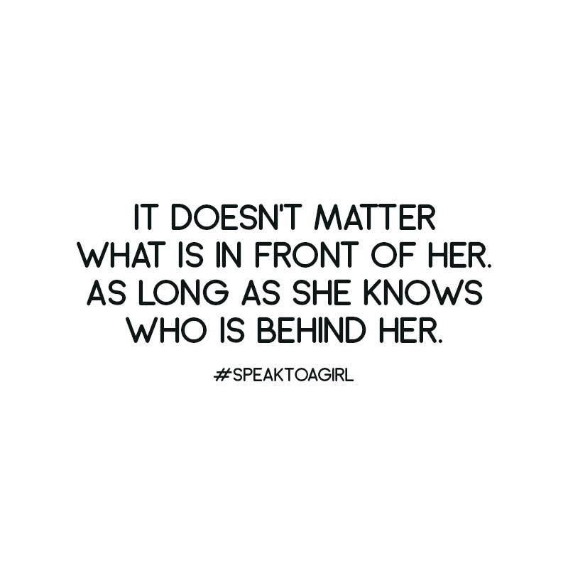 It doesn't matter what's in front of her, because she knows who's behind her.