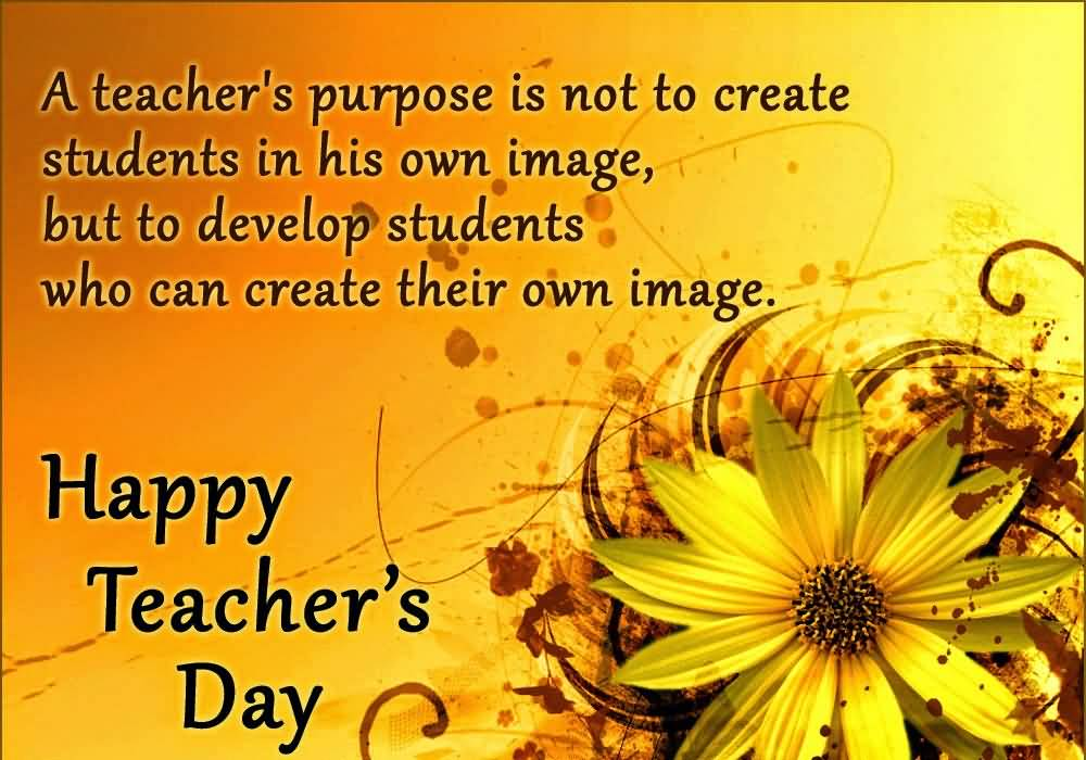 A Teacher's Purpose Is Not To Create Students In His Own Image Happy Teacher's Day Card