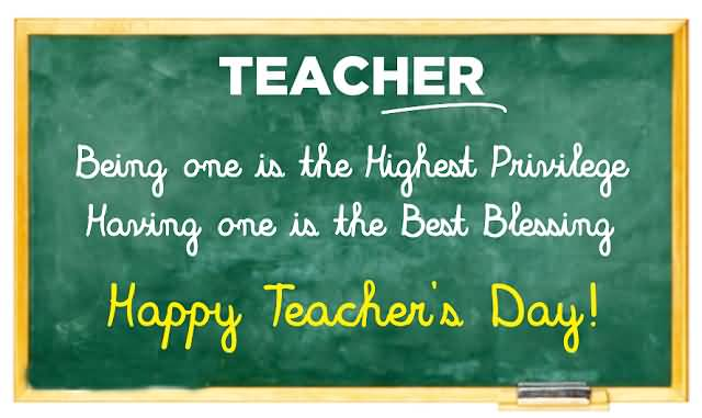 Being One Is The Highest Privilege Having One Is The Best Blessing Happy Teacher's Day