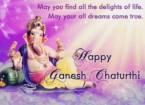 May You Find All The Delights Of Life. May Your All Dreams Come True Happy Ganesh Chaturthi