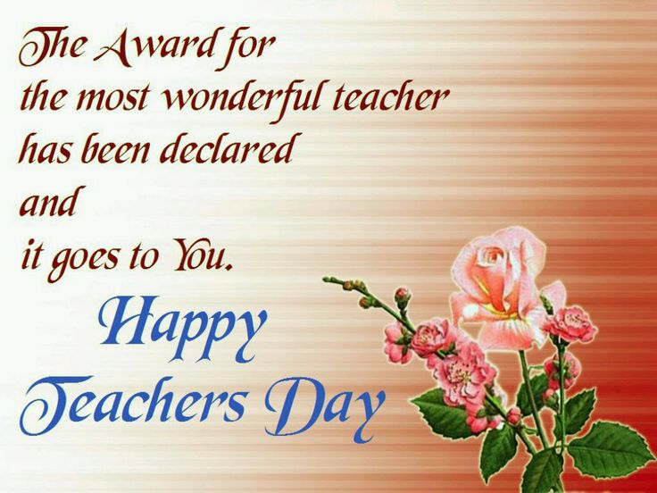 The Award For The Most Wonderful Teacher Has Been Declared And It Goes To You Happy Teacher's Day Flower