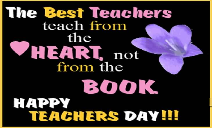 The Best Teachers Teach From Heart Not From The Book Happy Teacher's Day