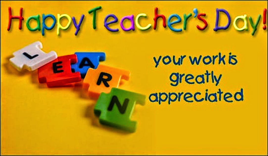 happy teachers day your work is greatly appreciated