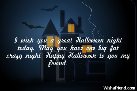 Merveilleux I Wish You A Great Halloween Night Today May You Have One Big Fat Crazy  Night Happy ...