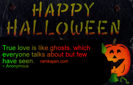 True Love Is Like Ghosts Which Everyone Talks About But Few Have Seen Happy  Halloween