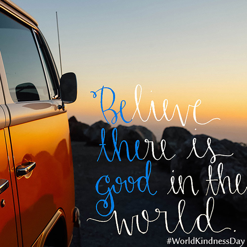 Believe there is good in the world World Kindness Day