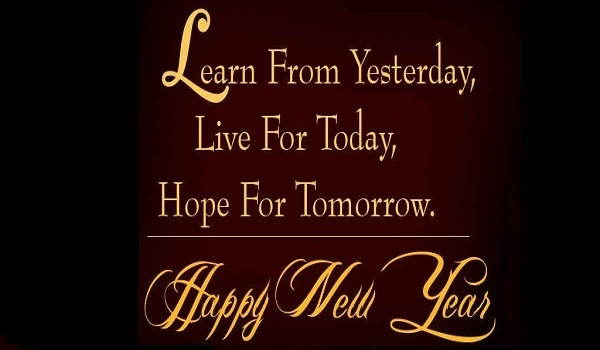 Happy New Year Learn from yesterday live for today hope ...