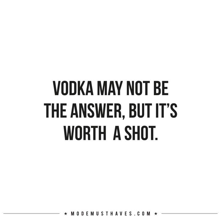 Quotes About Alcohol Impressive Vodka May Not Be The Answer But It's Worth A Shot Funny Alcohol