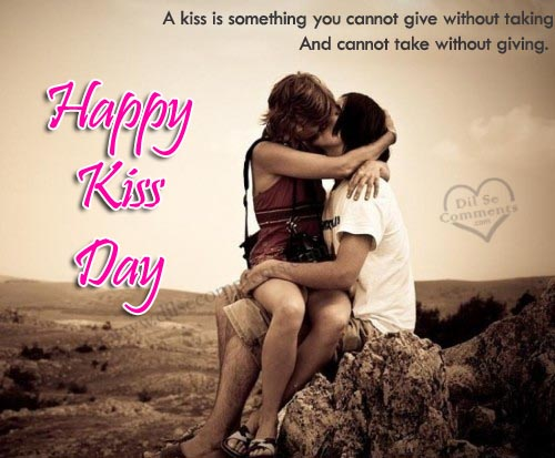 A kiss is something you cannot give without taking and cannot take without giving Happy Kiss Day