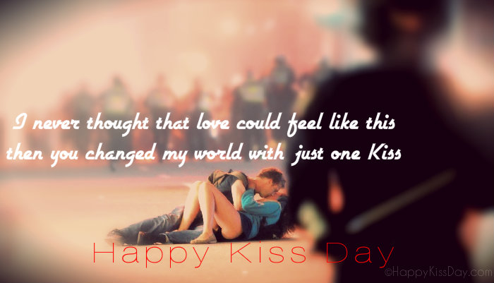 Happy Kiss Day you changed my world with just one kiss