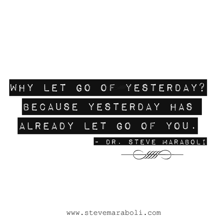 Why Let Go Of Yesterday Because Yesterday Has Already Let Go Of You