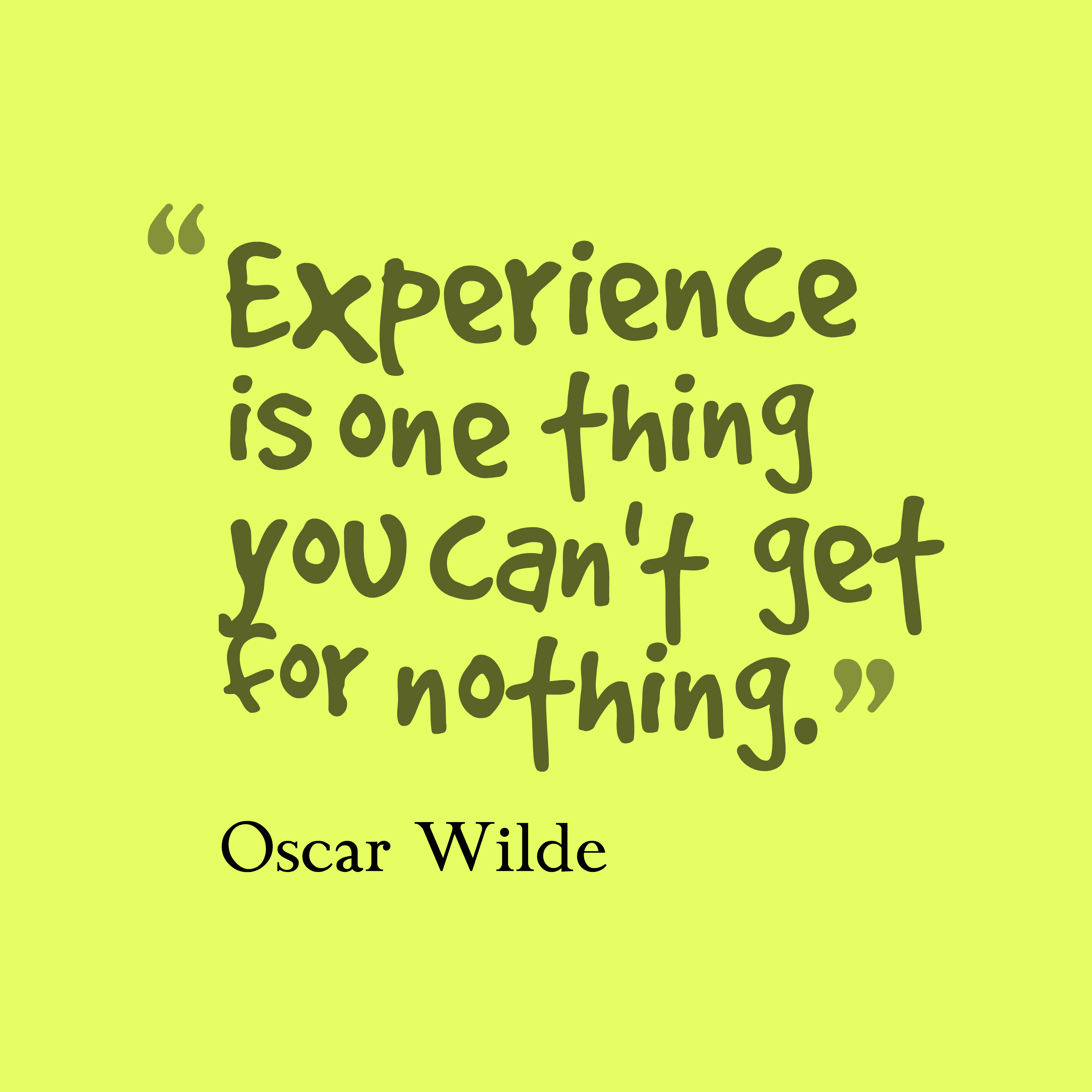 experience is one thing you can t get for nothing oscar wilde