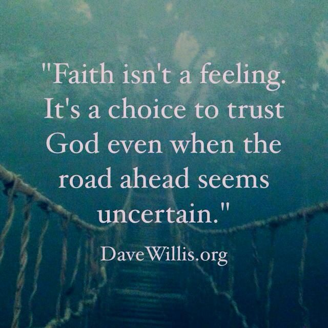 Faith Isnt A Feeling Its A Choice To Trust God Even When The Road