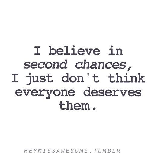 I Believe In Second Chances I Just Dont Think Everyone Deserves Them