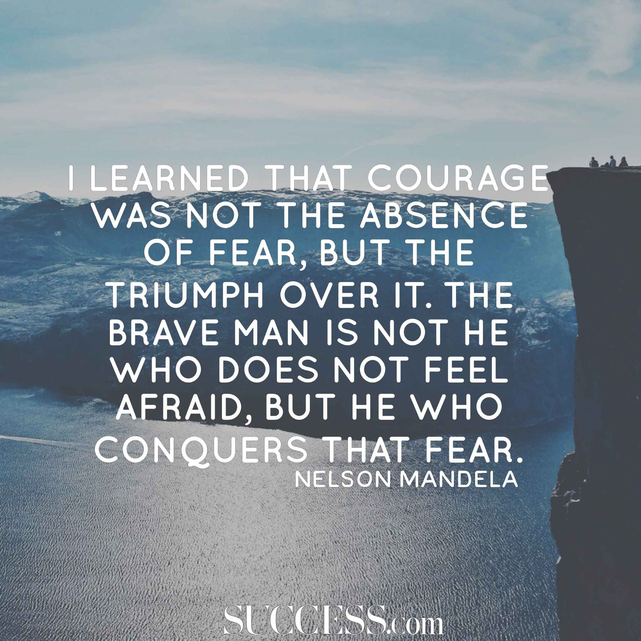 I Learned That Courage Was Not The Absence Of Fear But The Triumph