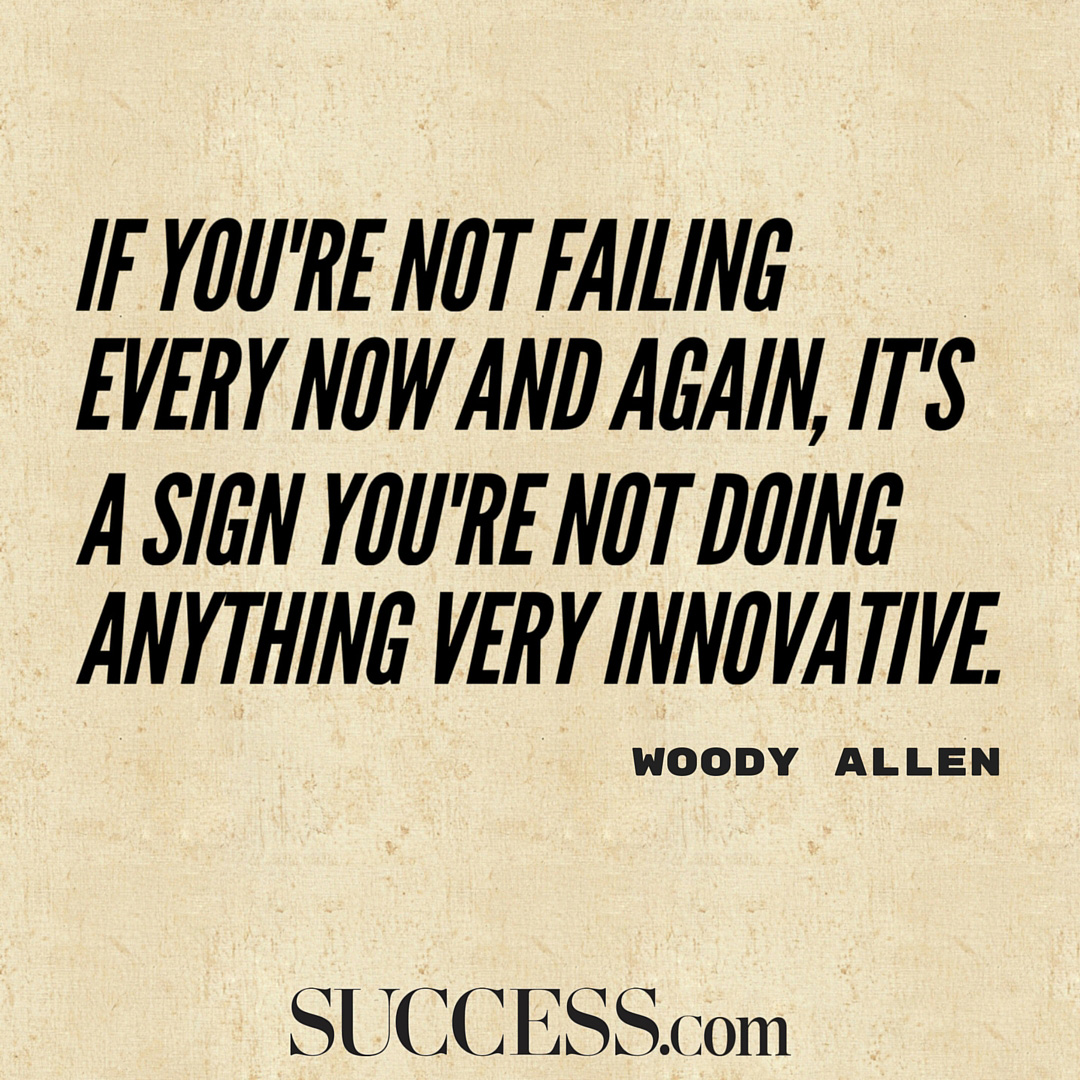 Inspirational Quotes About Failure: If You're Not Failing Every Now And Again, It's A Sign You