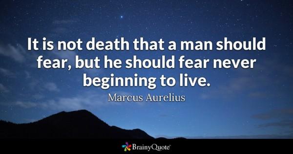 It Is Not Death That A Man Should Fear But He Should Fear