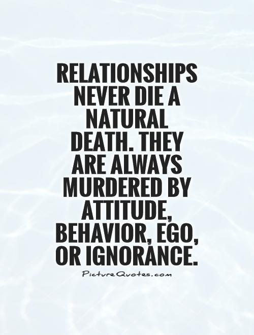 Relationships Never Die A Natural Death They Are Always Murdered By