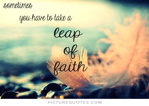 Sometimes You Have To Take A Leap Of Faith