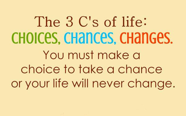 The 60 C's Of Life Choices Chances Changes You Must Make A Choice Interesting Choices Quotes