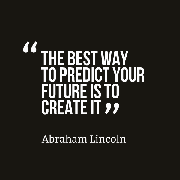 All The Best Wishes Quotes For Future: The Best Way To Predict Your Future Is To Create It