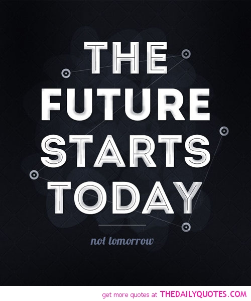 High Quality The Future Starts Today Not Tomorrow