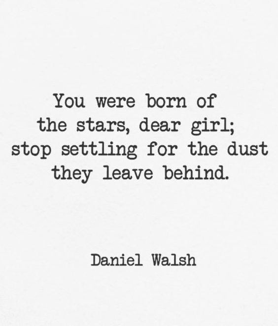 You were born of the stars dear girl stop settling for the dust you were born of the stars dear girl stop settling for the dust they leave behind thecheapjerseys Images