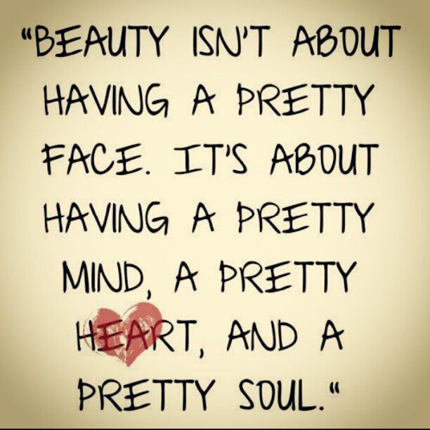 Beauty Isnt About Having A Pretty Face Its About Having A Pretty