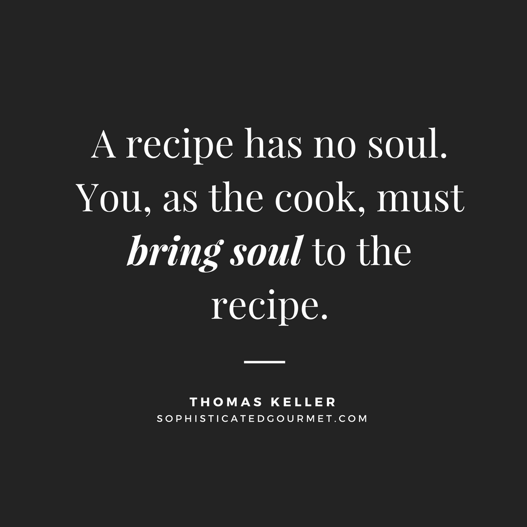 80 most beautiful food quotes sayings a recipe has no soul you as the cook must bring soul to the recipe thomas keller forumfinder Gallery