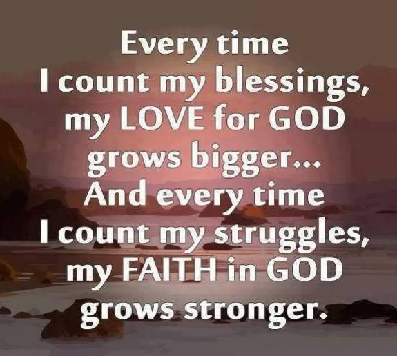 Every Time I Count My Blessings My Love For God Grows Bigger And