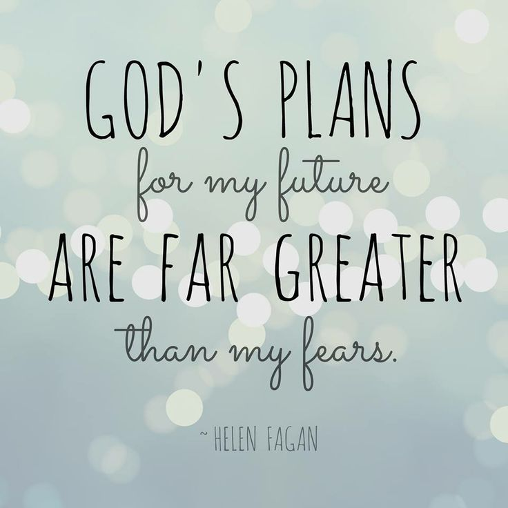 Gods Plans For My Future Are Far Greater Than My Fears Helen Fagan