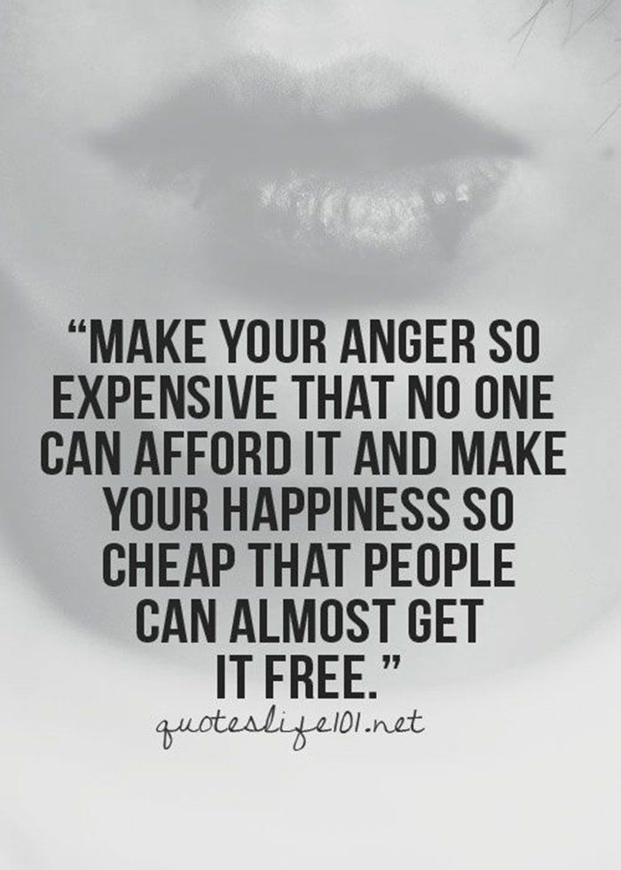 make your anger so expensive that no one can afford it and make