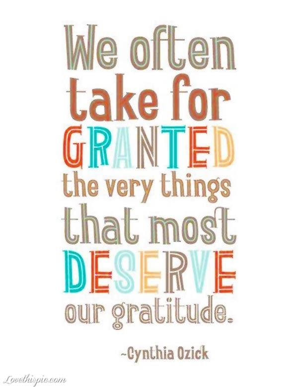 We Often Take For Granted The Very Things That Most Deserve Our