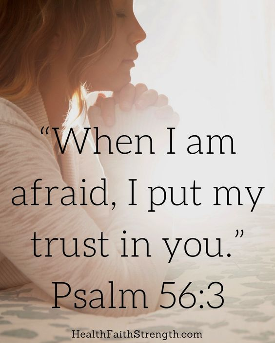 When I Am Afraid I Put My Trust In You Psalm