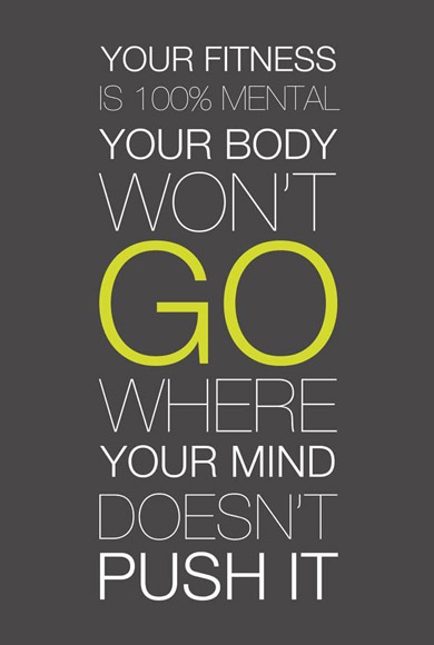 Your Fitness Is 100% Mental. Your Body Wonu0027t Go Where Your Mind Doesnu0027t  Push It.