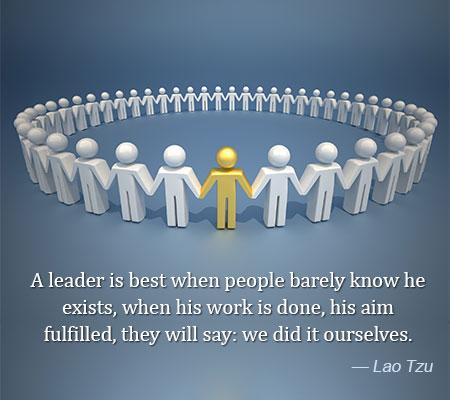 A Leader Is Best When People Barely Know He Exists When His Work Is