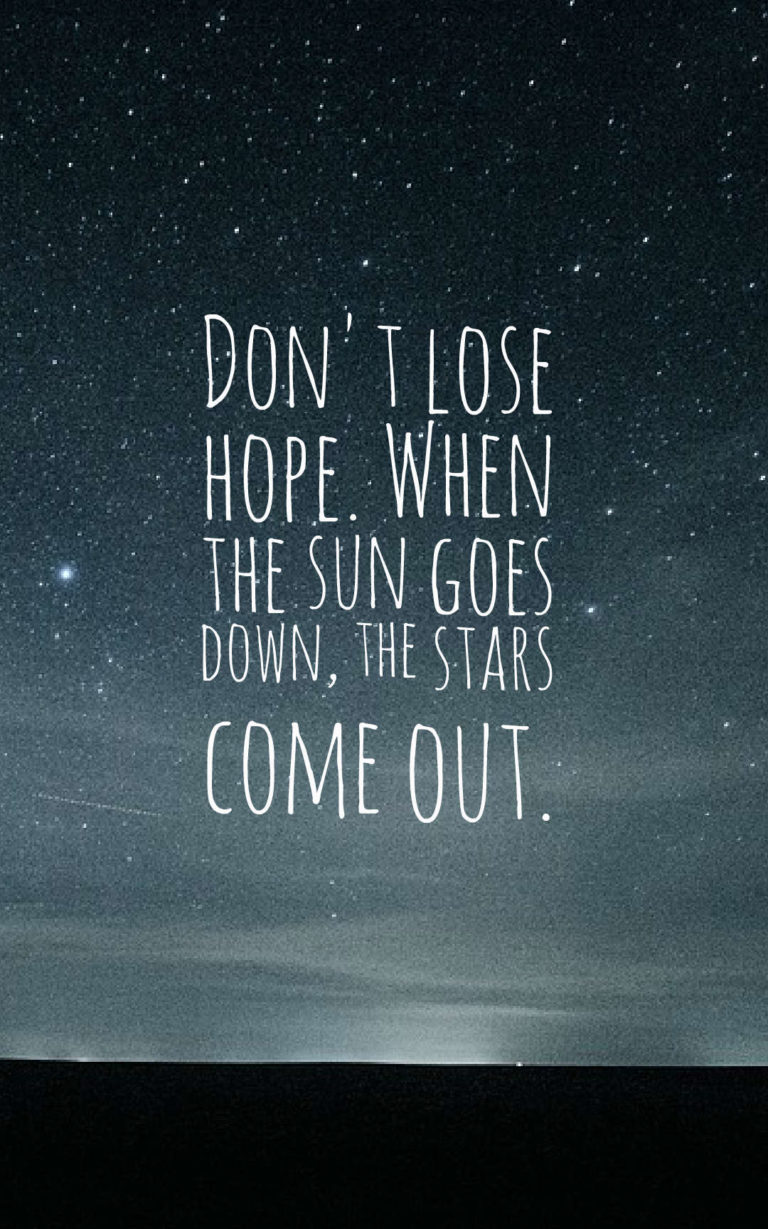 Don't lose hope when the sun goes down, the stars come out