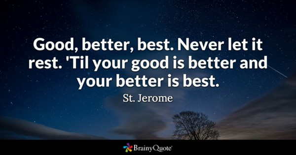 75 beautiful inspirational quotes and sayings good better best never let it rest til your good is better and your better is best st jerome publicscrutiny Gallery