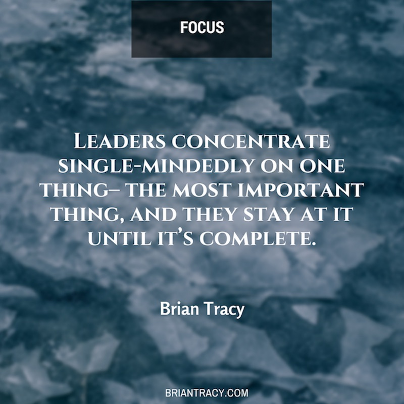 Quotes On The Importance Of Time: Leaders Concentrate Single Mindedly On One Thing The Most