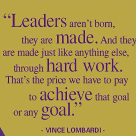 Leaders aren't born , they are made . And they are made just like