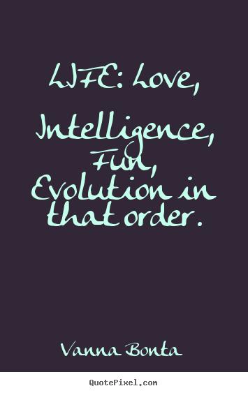 Life Love Intelligence Fun Evolution In That Order Vanna Bonta