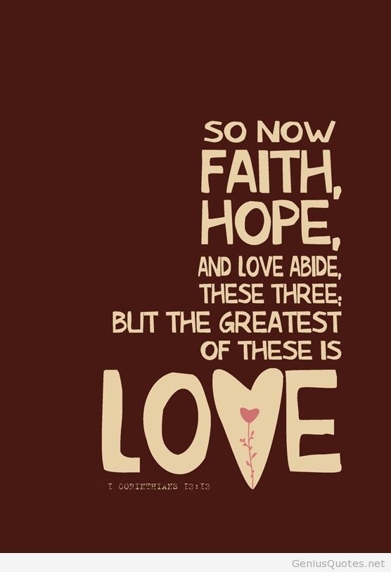 So Now Faith Hope And Love Abide These Three But The Greatest Of