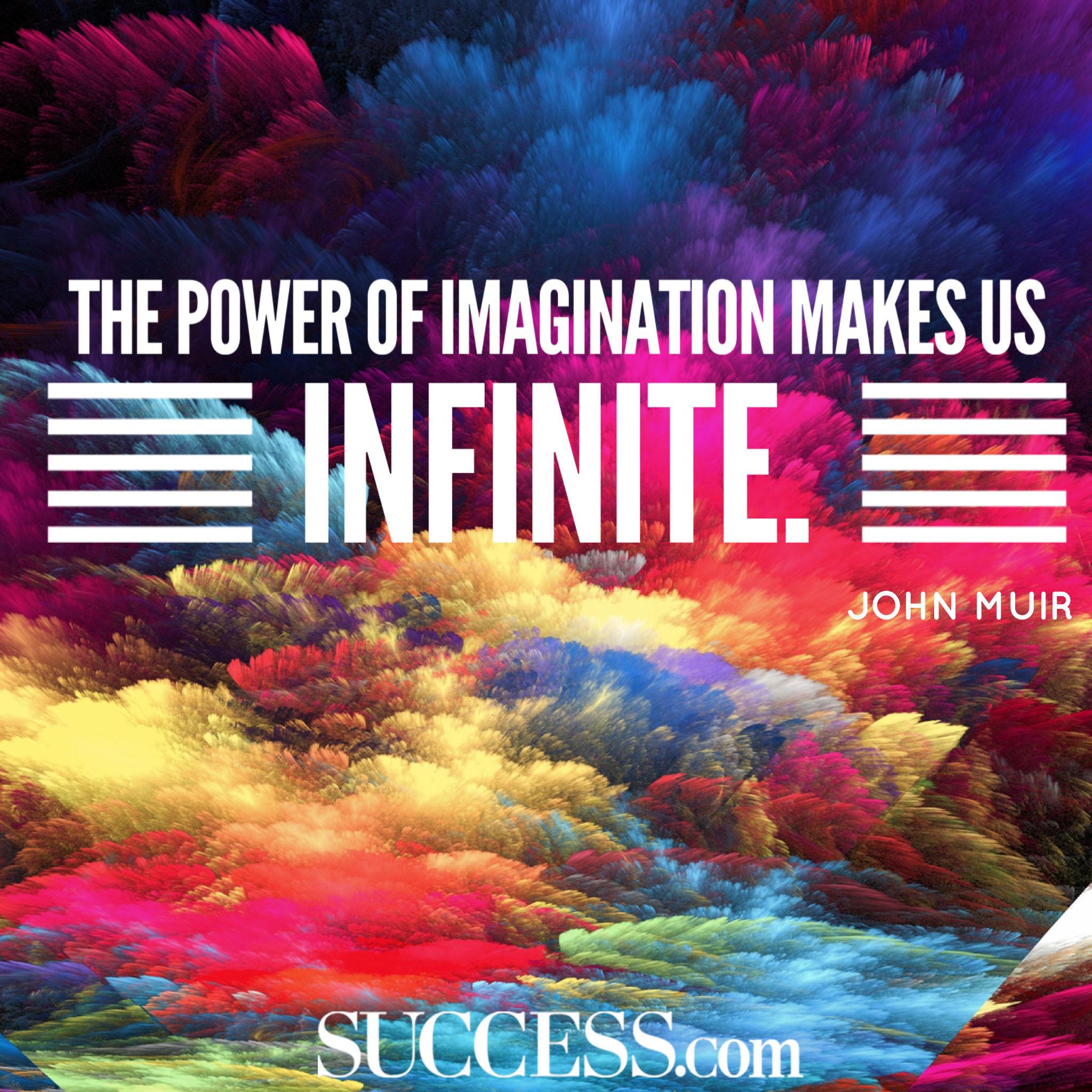 The Power Of Imagination Makes Us Infinite John Muir