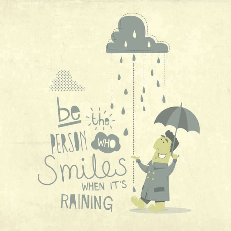 Rainy Day Quotes: Be The Person Who Smiles When It's Raining Happy Rainy Day