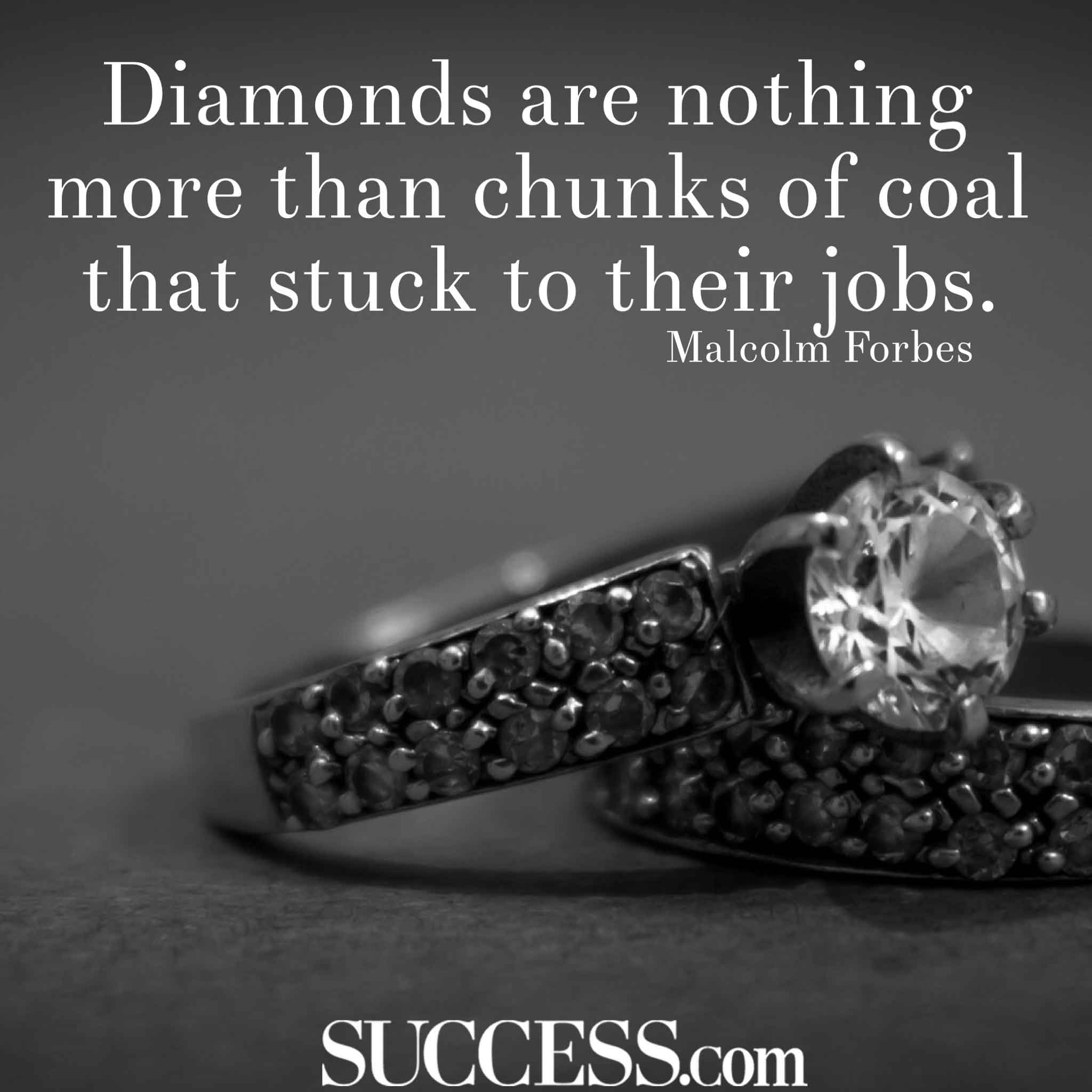 Quotes About Work: Diamonds Are Nothing More Than Chunks Of Coal That Stuck