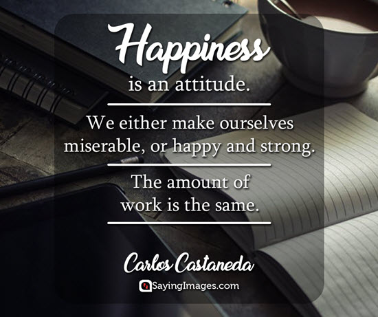 happiness is an attitude we either make ourselves miserable or