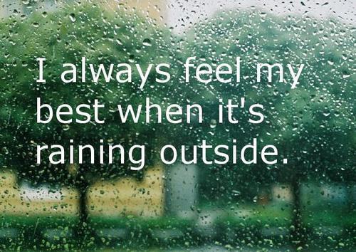 i always feel my best when it's raining outside happy rainy day