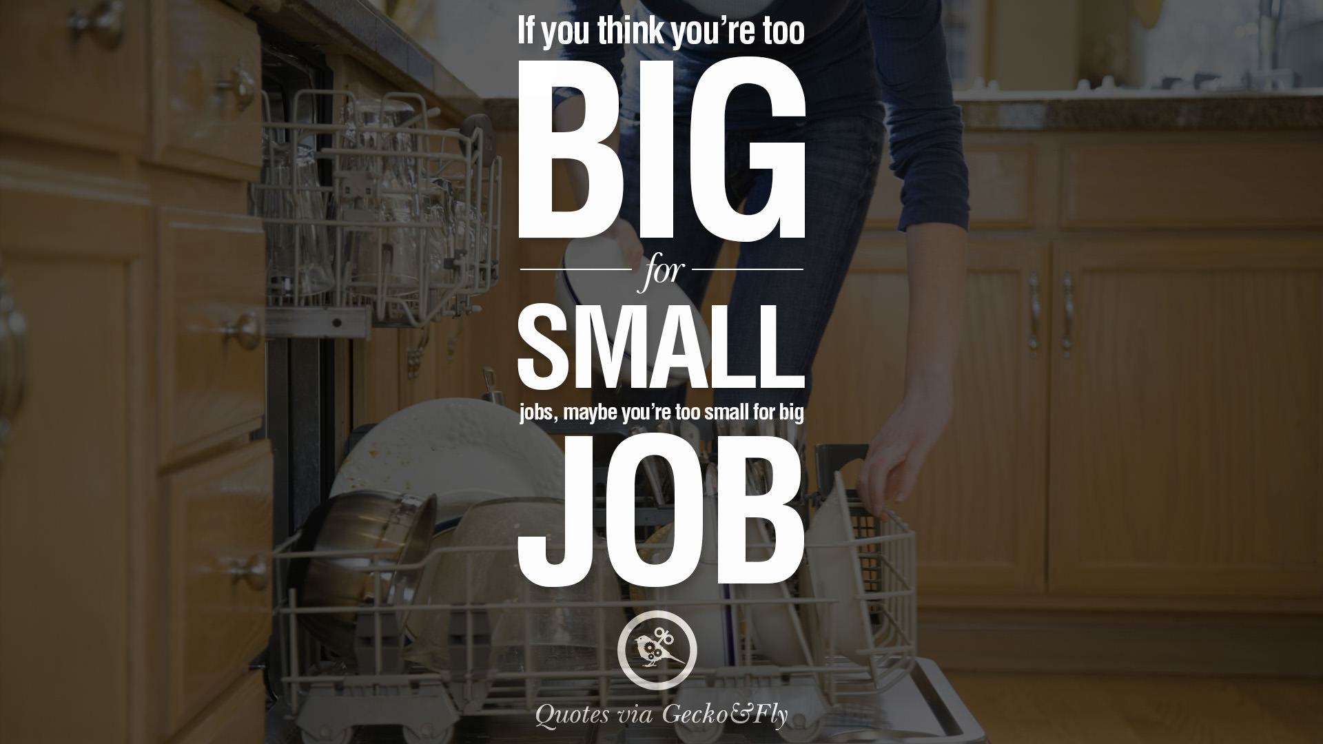 Image of: Salary If You Think Youre Too Big For Small Jobs Maybe Youre Too Small For Big Job Askideascom 105 Most Inspiring Work Quotes And Sayings